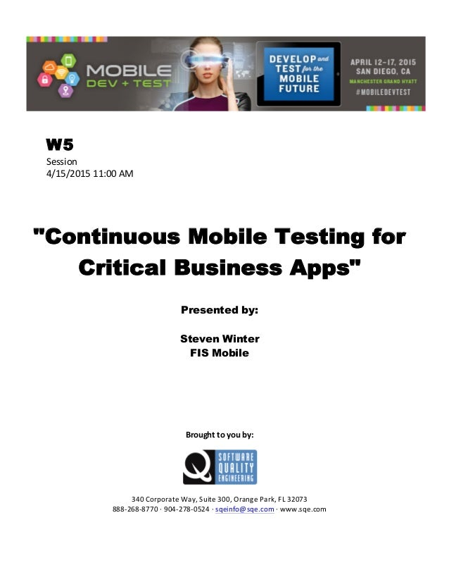 "W5 Session	    4/15/2015	   11:00	   AM	    	    	    	    ""Continuous Mobile Testing for Critical Business Apps"" 	    P..."