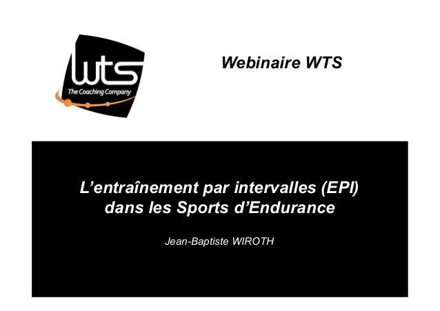 www.wts.fr Webinaire WTS L'entraînement par intervalles (EPI) dans les Sports d'Endurance Jean-Baptiste WIROTH