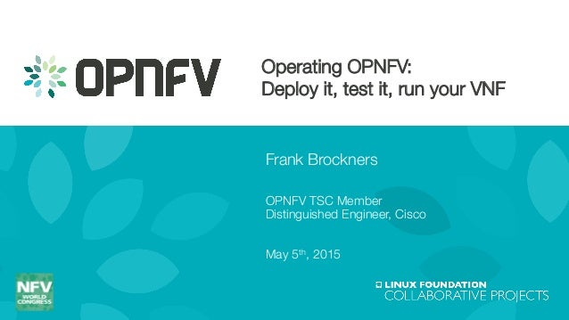 Operating OPNFV: ! Deploy it, test it,run your VNF Frank Brockners ! OPNFV TSC Member! Distinguished Engineer, Cisco!  Ma...