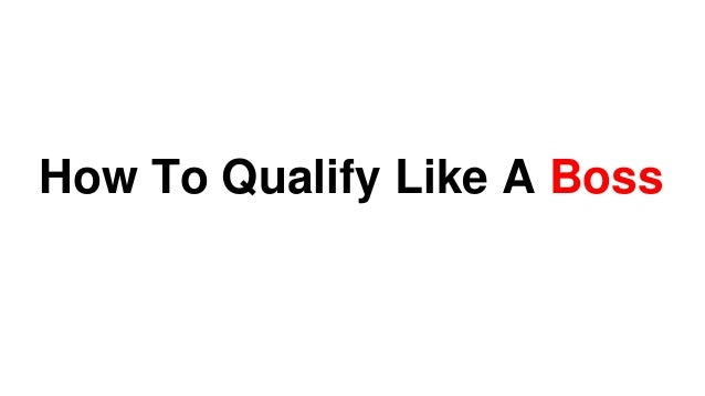 How To Qualify Like A Boss