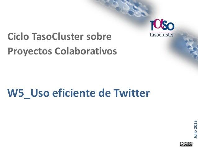 Página 1 Julio2013 W5_Uso eficiente de Twitter Ciclo TasoCluster sobre Proyectos Colaborativos