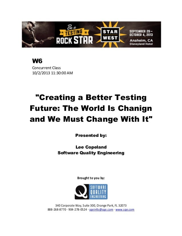 "W6 Concurrent Class 10/2/2013 11:30:00 AM  ""Creating a Better Testing Future: The World Is Chanign and We Must Change With..."