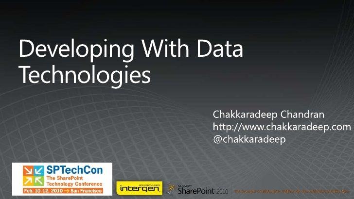 Developing With Data Technologies<br />Chakkaradeep Chandran<br />http://www.chakkaradeep.com<br />@chakkaradeep<br />