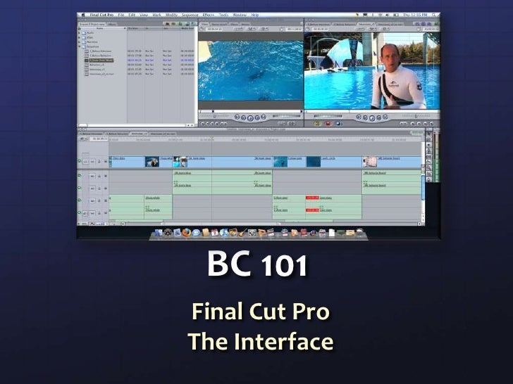 BC 101<br />Final Cut Pro<br />The Interface<br />