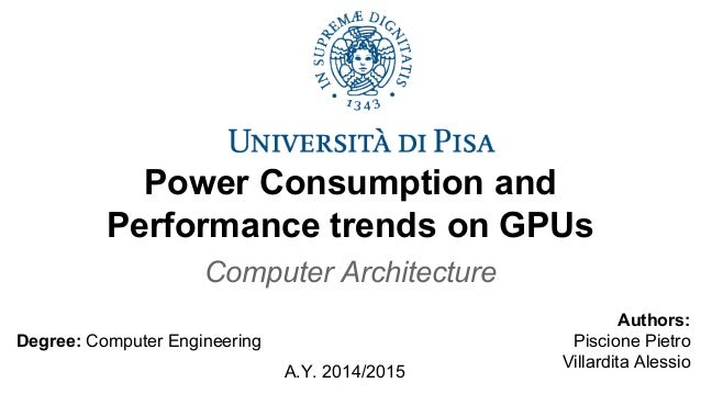 Power Consumption and Performance trends on GPUs Computer Architecture Authors: Piscione Pietro Villardita Alessio A.Y. 20...