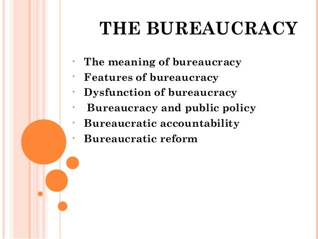 understanding bureaucracy in public administration the bureaucracy bull the meaning of bureaucracy bull features of bureaucracy bull dysfunction of bureaucracy