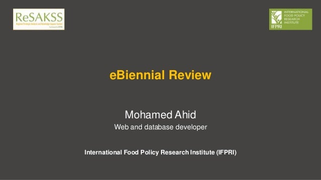 Mohamed Ahid Web and database developer eBiennial Review International Food Policy Research Institute (IFPRI)