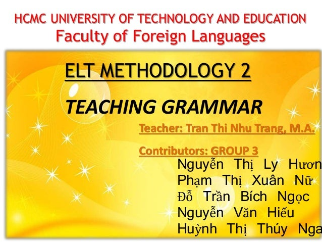 HCMC UNIVERSITY OF TECHNOLOGY AND EDUCATION Faculty of Foreign Languages ELT METHODOLOGY 2 Nguyễn Thị Ly Hươn Phạm Thị Xuâ...