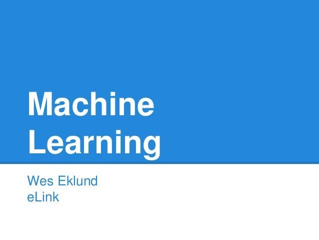 Machine Learning Wes Eklund eLink