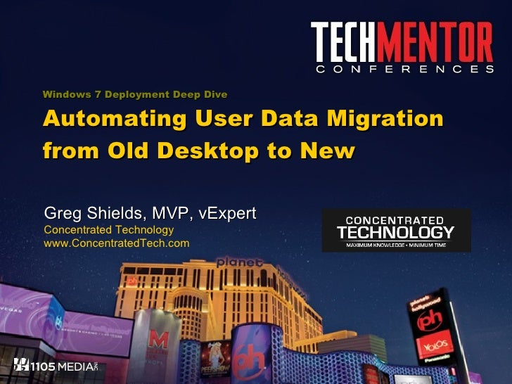 Windows 7 Deployment Deep Dive Automating User Data Migration from Old Desktop to New Greg Shields, MVP, vExpert Concentra...