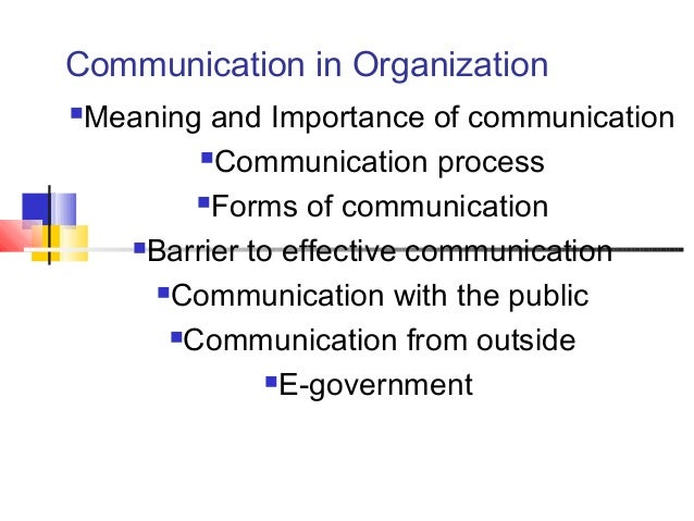 Communication in Organization  Meaning and Importance of communication  Communication process  Forms of communication  ...