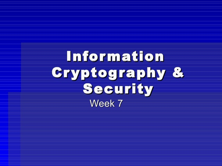 Information  Cryptography & Security Week 7