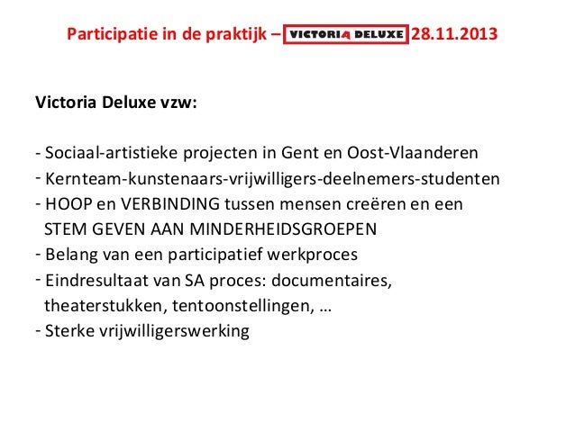 Participatie in de praktijk – Victoria Deluxe 28.11.2013 Victoria Deluxe vzw: - Sociaal-artistieke projecten in Gent en Oo...