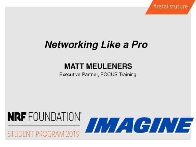 MATT MEULENERS Executive Partner, FOCUS Training Networking Like a Pro