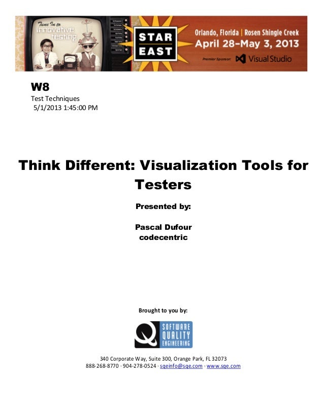 W8 Test Techniques 5/1/2013 1:45:00 PM  Think Different: Visualization Tools for Testers Presented by: Pascal Dufour codec...