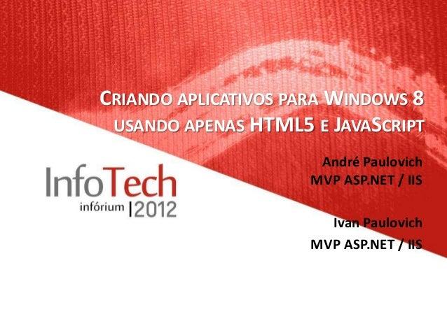 CRIANDO APLICATIVOS PARA WINDOWS 8 USANDO APENAS HTML5 E JAVASCRIPT                       André Paulovich                 ...