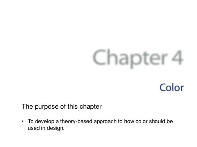 The purpose of this chapter• To develop a theory-based approach to how color should be  used in design.