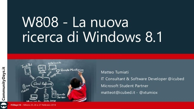 W808 - La nuova ricerca di Windows 8.1 Matteo Tumiati IT Consultant & Software Developer @icubed Microsoft Student Partner...