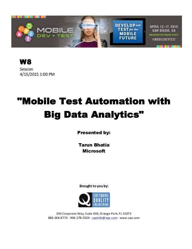 """W8 Session   4/15/2015  1:00  PM            """"Mobile Test Automation with Big Data Analytics""""    Presente..."""