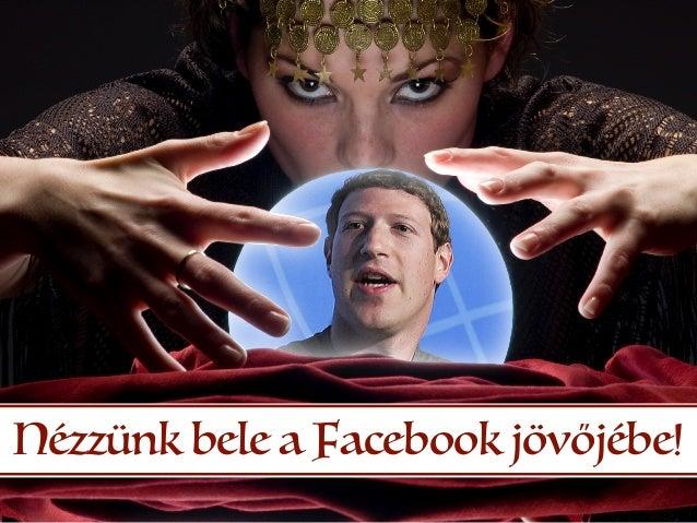 Nézzünk bele a Facebook jövőjébe!