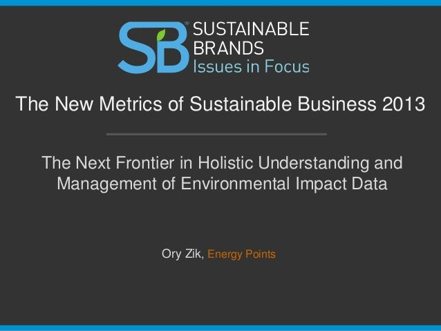 The Next Frontier in Holistic Understanding and Management of Environmental Impact Data The New Metrics of Sustainable Bus...