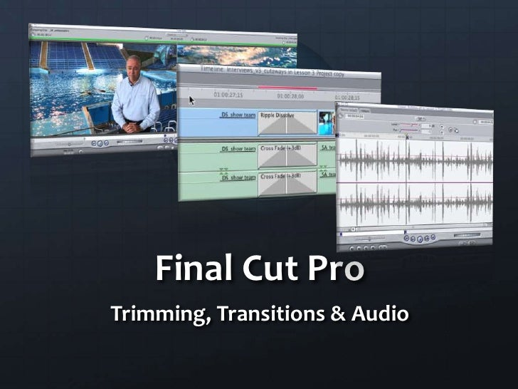 Final Cut Pro<br />Trimming, Transitions & Audio<br />