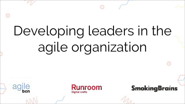 Developing leaders in the agile organization