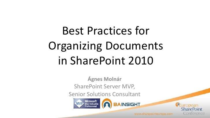 Best Practices forOrganizing Documents in SharePoint 2010          Ágnes Molnár     SharePoint Server MVP,   Senior Soluti...