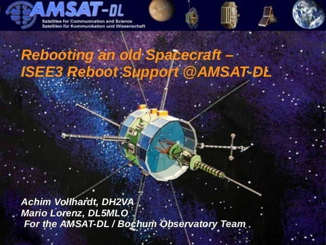 1/42  Rebooting an old Spacecraft –  ISEE3 Reboot Support @AMSAT-DL  Achim Vollhardt, DH2VA  Mario Lorenz, DL5MLO  For the...