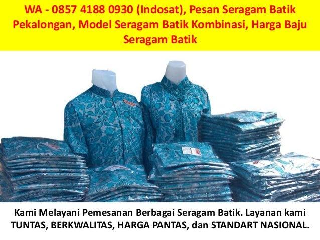 WA - 0857 4188 0930 (Indosat), Pesan Seragam Batik Pekalongan, Model Seragam Batik Kombinasi, Harga Baju Seragam Batik Kam...