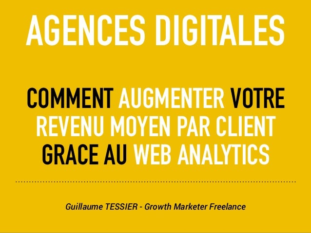 Guillaume TESSIER - Growth Marketer Freelance AGENCES DIGITALES COMMENT AUGMENTER VOTRE REVENU MOYEN PAR CLIENT GRACE AU W...