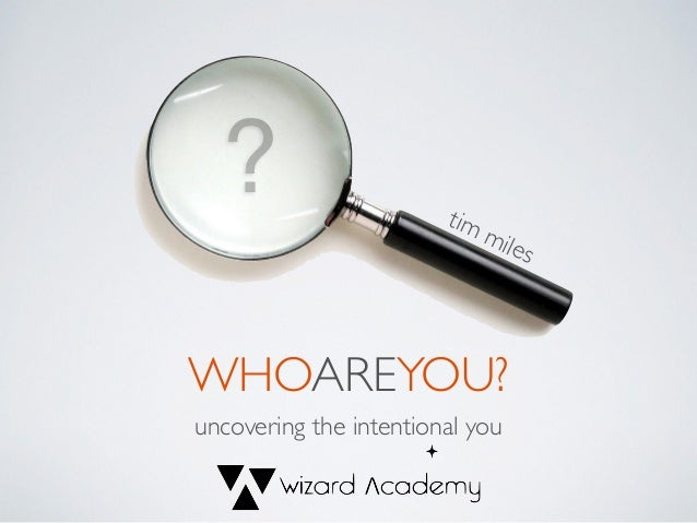 ? WHOAREYOU? uncovering the intentional you tim miles