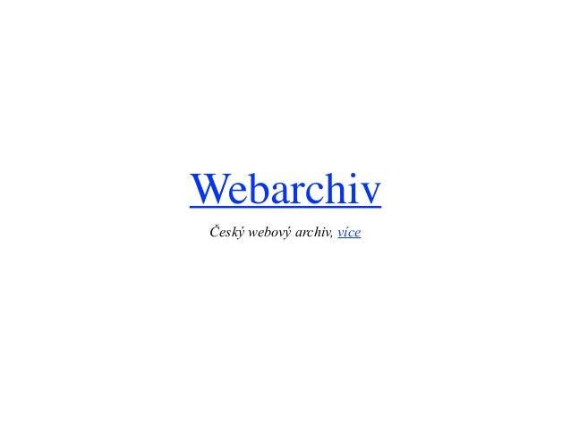 Webarchiv Český webový archiv, více