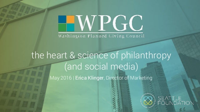 the heart & science of philanthropy (and social media) May 2016 | Erica Klinger, Director of Marketing