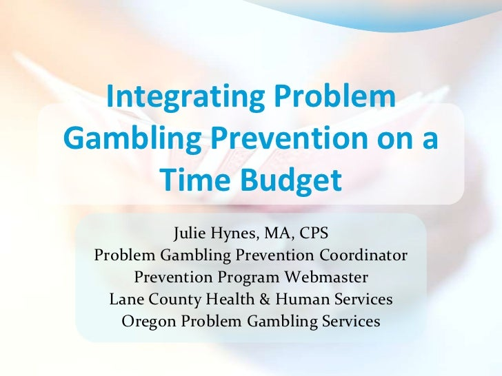 Integrating ProblemGambling Prevention on a      Time Budget           Julie Hynes, MA, CPS Problem Gambling Prevention Co...