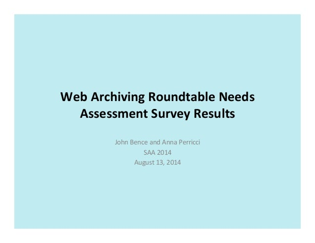 Web	   Archiving	   Roundtable	   Needs	    Assessment	   Survey	   Results	    John	   Bence	   and	   Anna	   Perricci	 ...