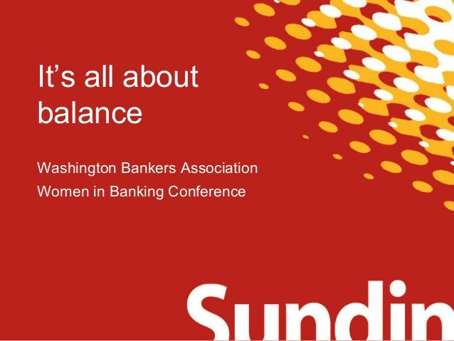 It's all about  balance  Washington Bankers Association  Women in Banking Conference