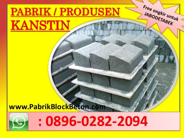 PABRIK / PRODUSEN KANSTIN www.PabrikBlockBeton.com : 0896-0282-2094