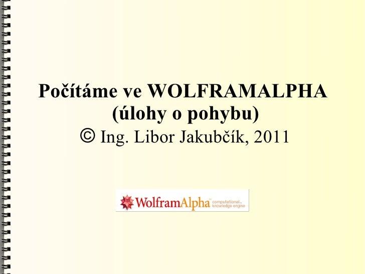 Počítáme ve WOLFRAMALPHA         (úlohy o pohybu)     © Ing. Libor Jakubčík, 2011