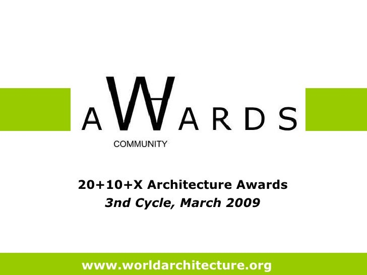20+10+X Architecture Awards  3nd Cycle, March 2009   www.worldarchitecture.org