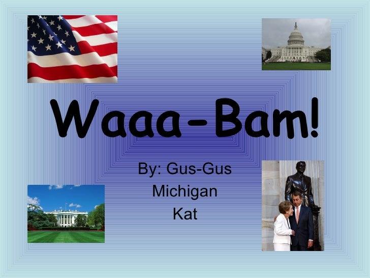 Waaa-Bam! By: Gus-Gus Michigan Kat