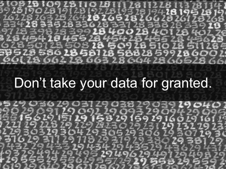 Don't take your data for granted.