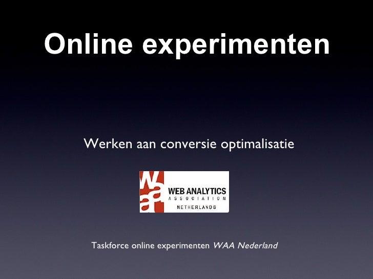 Online experimenten Taskforce online experimenten  WAA Nederland Werken aan conversie optimalisatie