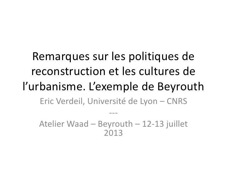 Remarques sur les politiques de  reconstruction et les cultures del'urbanisme. L'exemple de Beyrouth   Eric Verdeil, Unive...