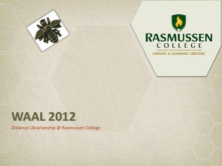 WAAL 2012Distance Librarianship @ Rasmussen College