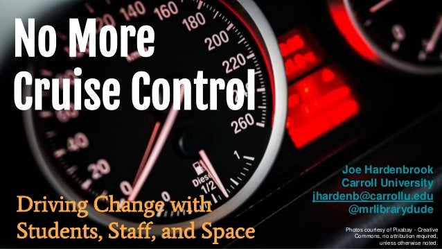 No More Cruise Control Driving Change with Students, Staff, and Space Photos courtesy of Pixabay - Creative Commons, no at...
