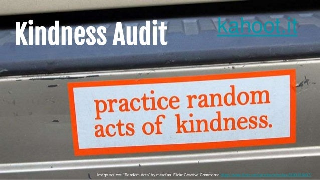 """Kindness Audit Image source: """"Random Acts"""" by mtsofan. Flickr Creative Commons: https://www.flickr.com/photos/mtsofan/2300..."""