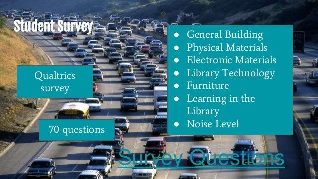 Student Survey Qualtrics survey 70 questions Survey Questions ● General Building ● Physical Materials ● Electronic Materia...