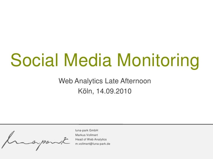 Web Analytics LateAfternoon<br />Köln, 14.09.2010<br />Social Media Monitoring<br />luna-park GmbH<br />Markus Vollmert<br...