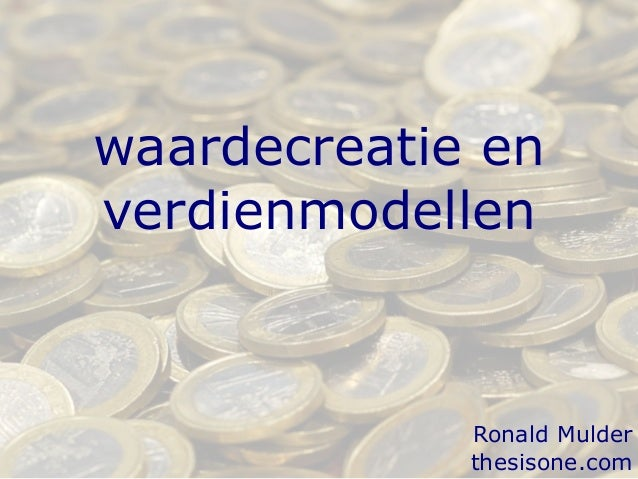 waardecreatie en verdienmodellen Ronald Mulder thesisone.com